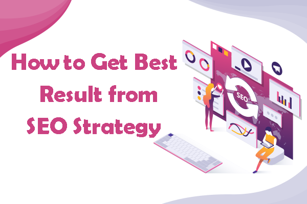 How to Get Best Result from SEO Strategy